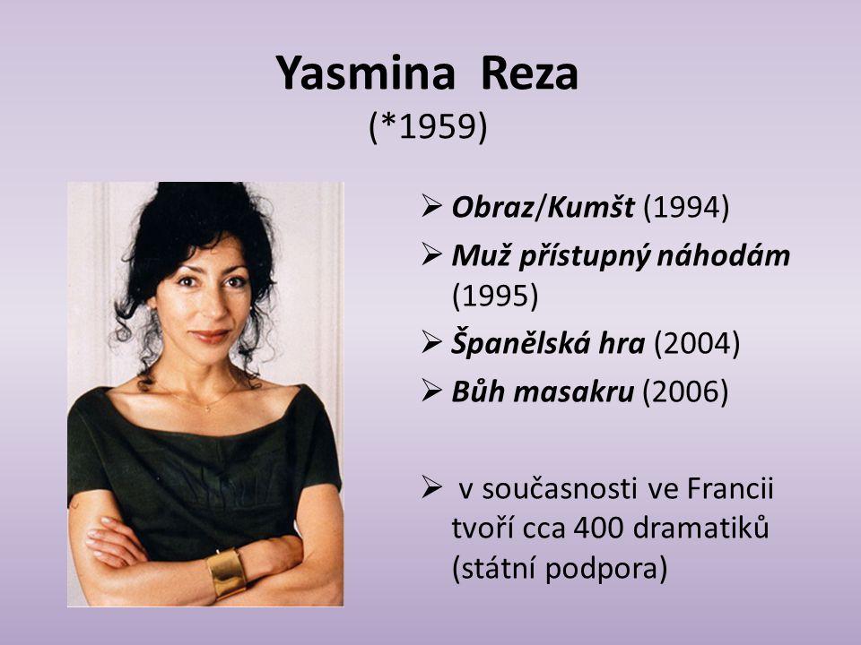 Yasmina Reza (*1959) Obraz/Kumšt (1994) Muž přístupný náhodám (1995)