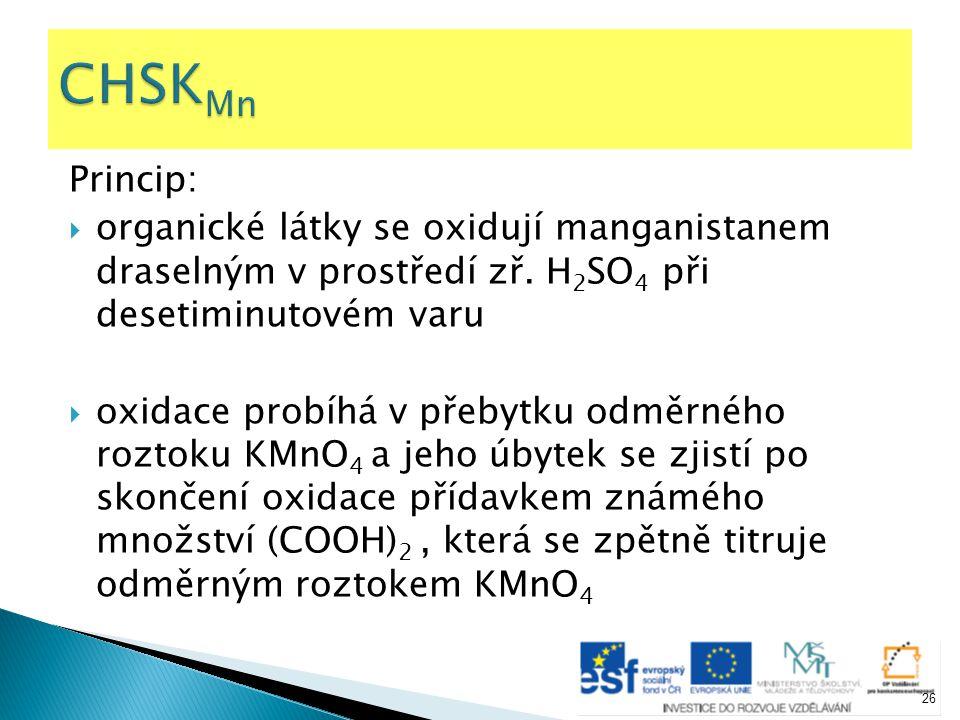 CHSKMn Princip: organické látky se oxidují manganistanem draselným v prostředí zř. H2SO4 při desetiminutovém varu.