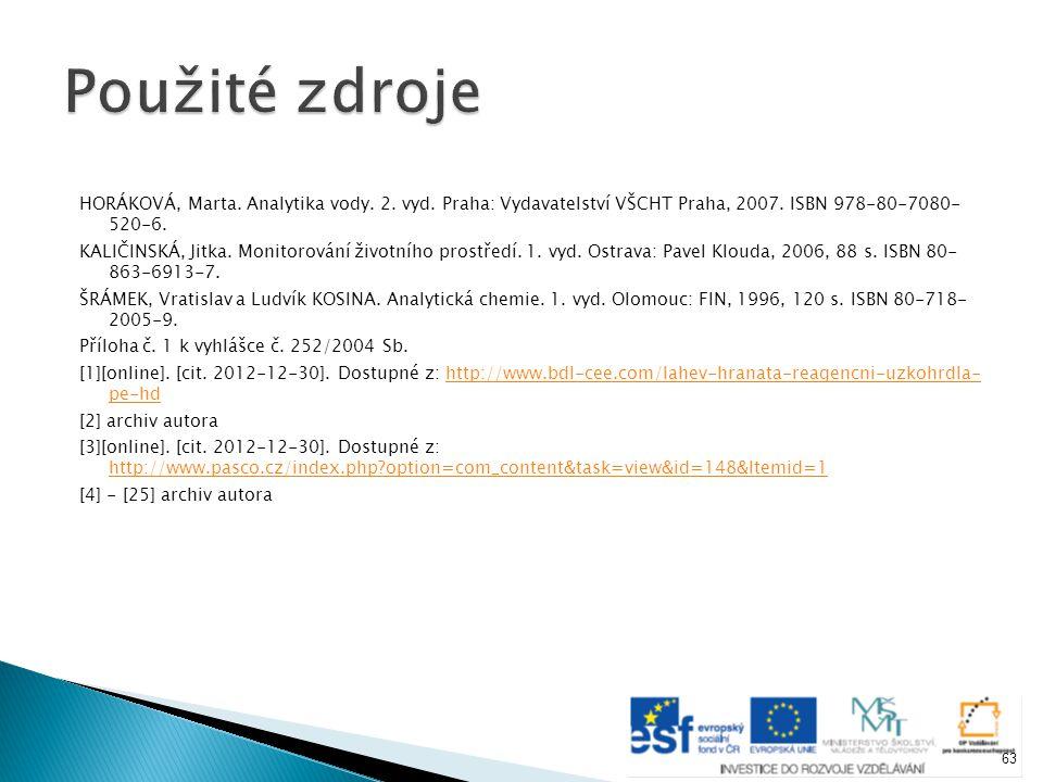 Použité zdroje HORÁKOVÁ, Marta. Analytika vody. 2. vyd. Praha: Vydavatelství VŠCHT Praha, 2007. ISBN 978-80-7080- 520-6.