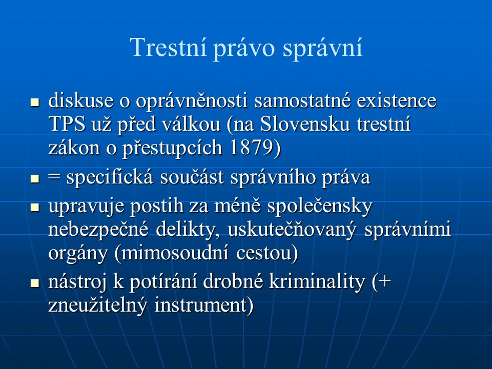 Trestní právo správní diskuse o oprávněnosti samostatné existence TPS už před válkou (na Slovensku trestní zákon o přestupcích 1879)