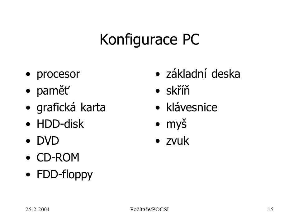 Konfigurace PC procesor paměť grafická karta HDD-disk DVD CD-ROM