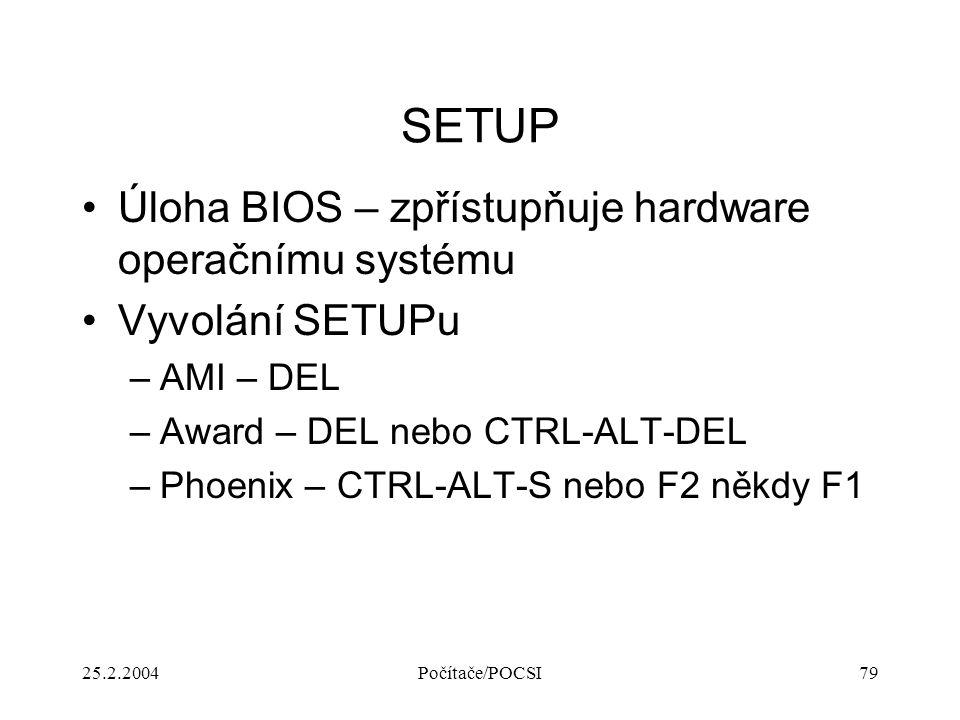 SETUP Úloha BIOS – zpřístupňuje hardware operačnímu systému