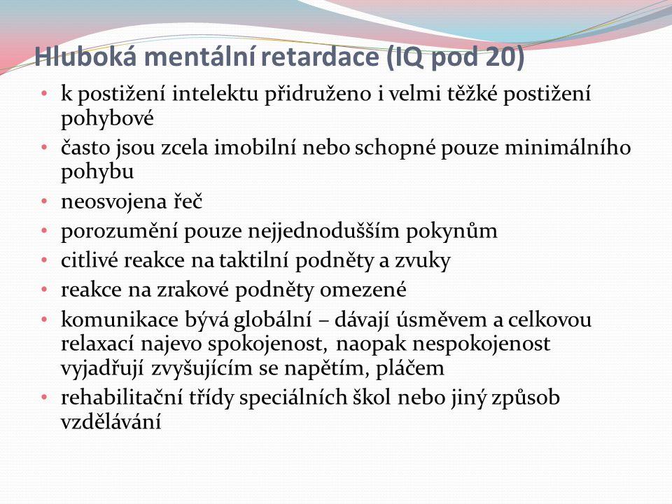 Hluboká mentální retardace (IQ pod 20)