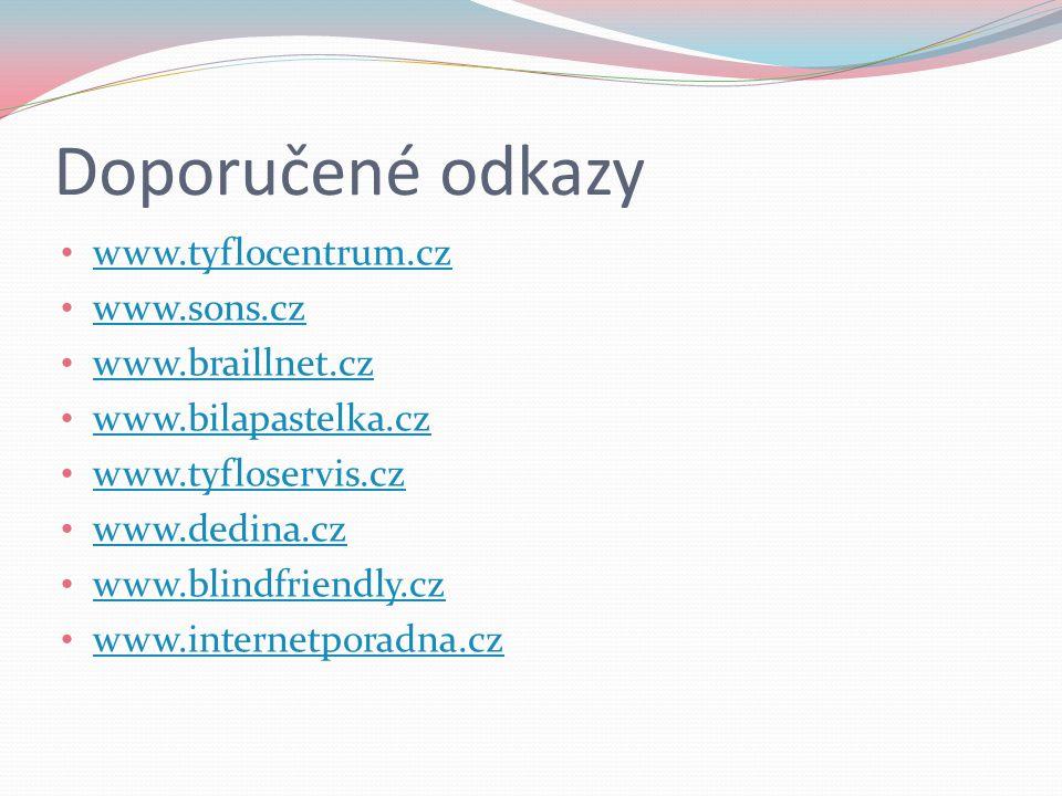 Doporučené odkazy www.tyflocentrum.cz www.sons.cz www.braillnet.cz