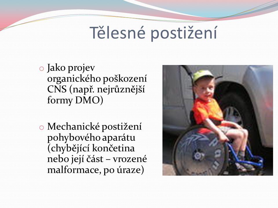 Tělesné postižení Jako projev organického poškození CNS (např. nejrůznější formy DMO)