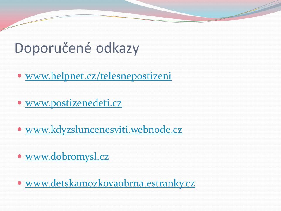 Doporučené odkazy www.helpnet.cz/telesnepostizeni www.postizenedeti.cz