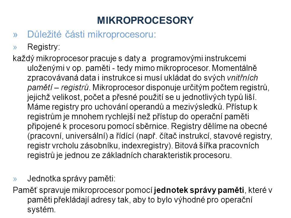 Mikroprocesory Důležité části mikroprocesoru: Registry:
