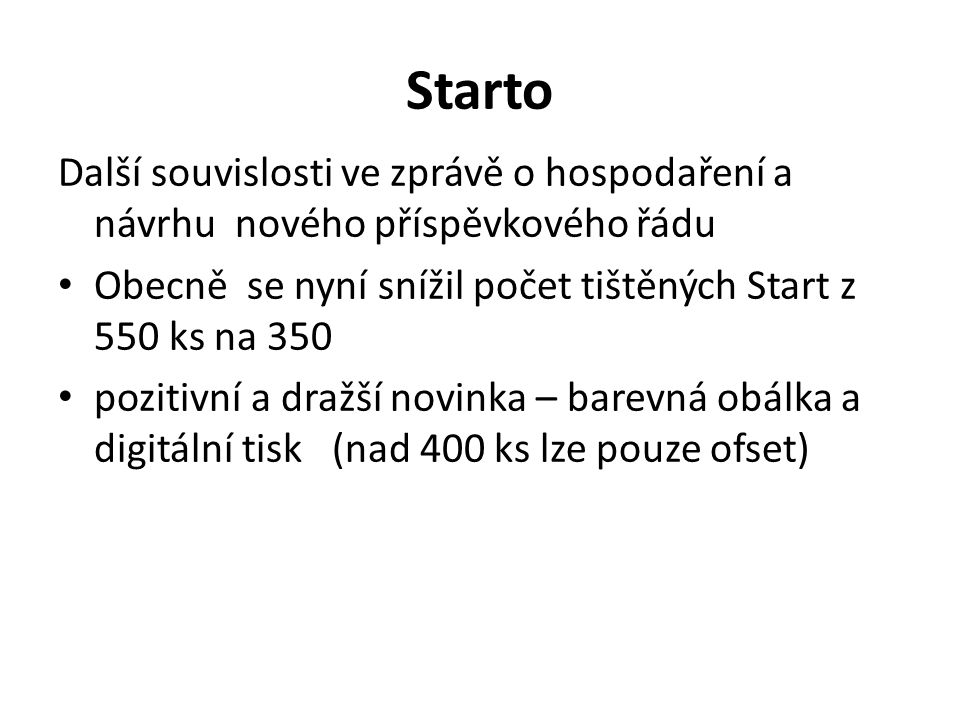 Starto Další souvislosti ve zprávě o hospodaření a návrhu nového příspěvkového řádu. Obecně se nyní snížil počet tištěných Start z 550 ks na 350.