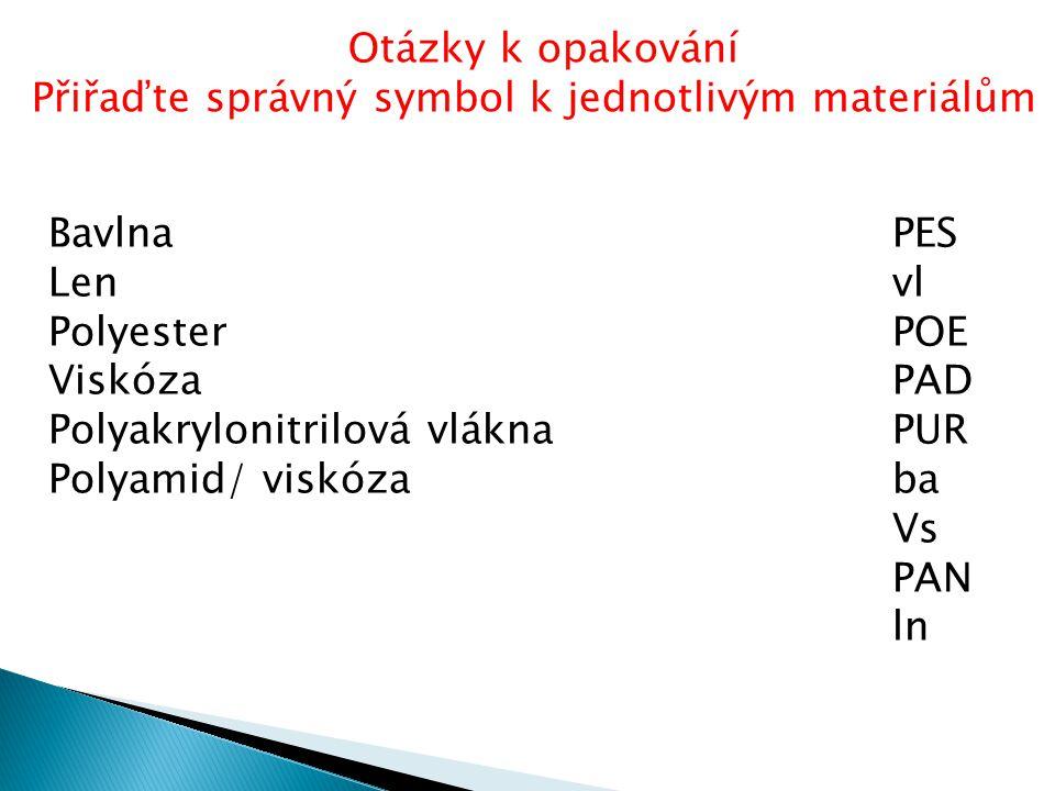 Otázky k opakování Přiřaďte správný symbol k jednotlivým materiálům. Bavlna PES. Len vl.