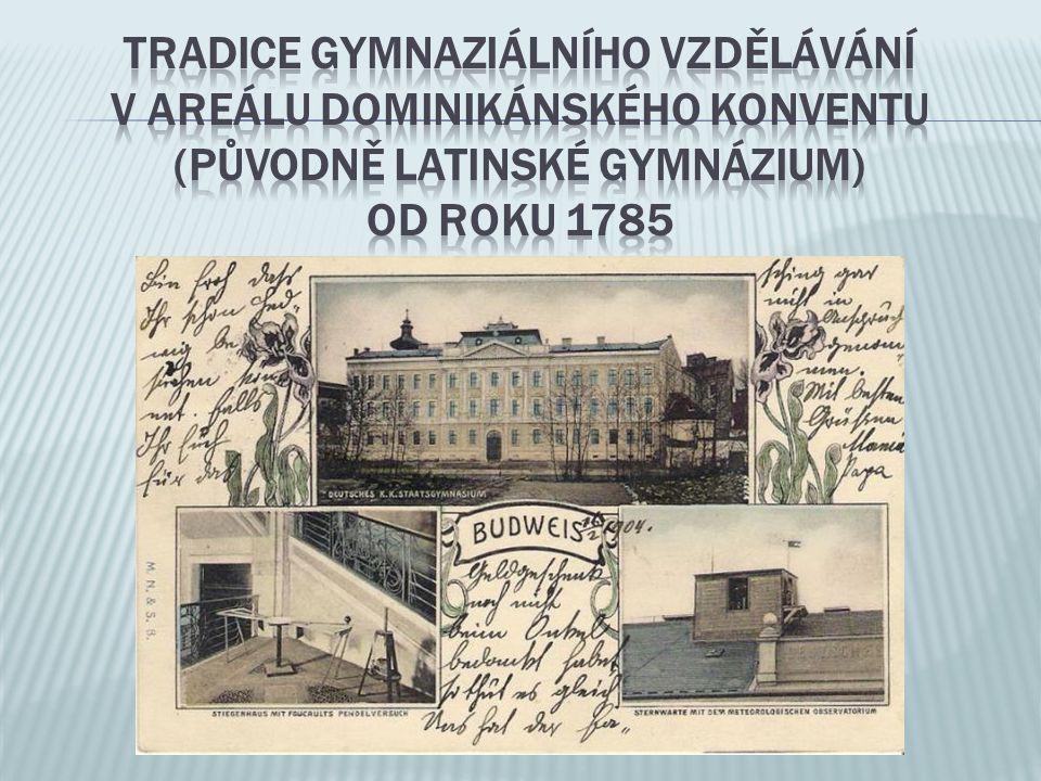 Tradice gymnaziálního vzdělávání v AREÁLU dominikánského KONVENTU (původně latinské gymnázium) od roku 1785