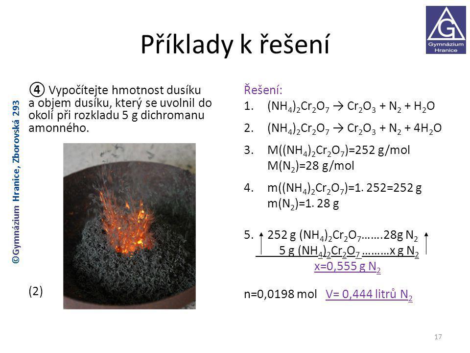 Příklady k řešení ④ Vypočítejte hmotnost dusíku a objem dusíku, který se uvolnil do okolí při rozkladu 5 g dichromanu amonného. (2)