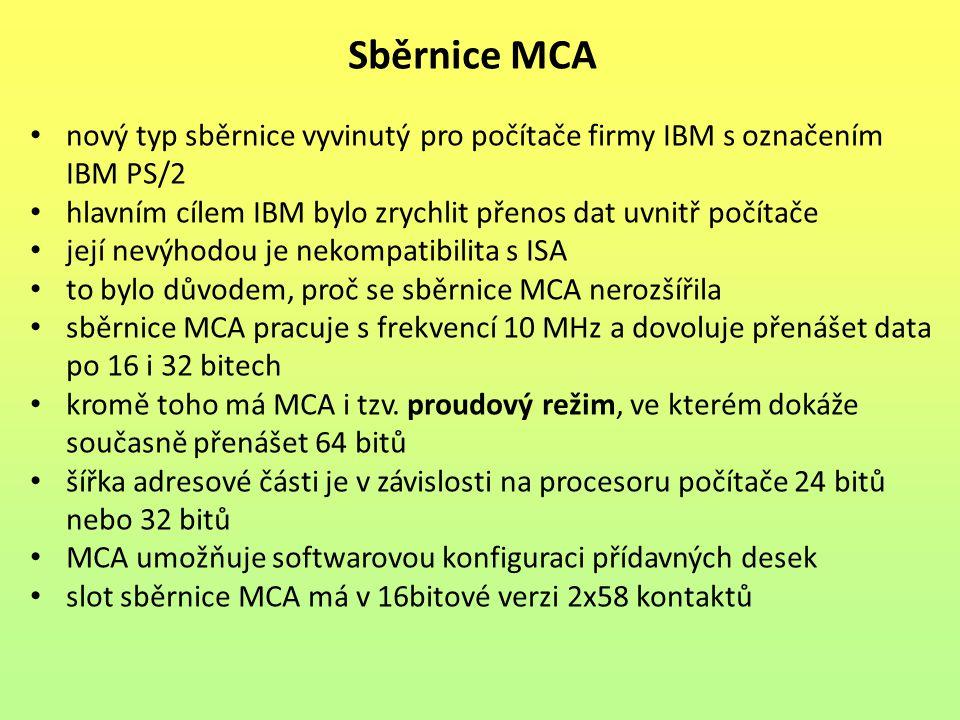 Sběrnice MCA nový typ sběrnice vyvinutý pro počítače firmy IBM s označením IBM PS/2. hlavním cílem IBM bylo zrychlit přenos dat uvnitř počítače.