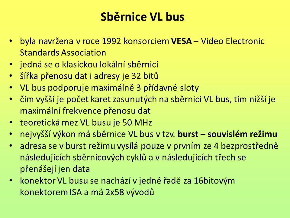 Sběrnice VL bus byla navržena v roce 1992 konsorciem VESA – Video Electronic Standards Association.