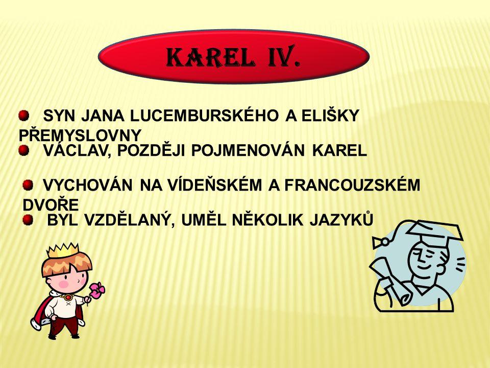 KAREL IV. SYN JANA LUCEMBURSKÉHO A ELIŠKY PŘEMYSLOVNY