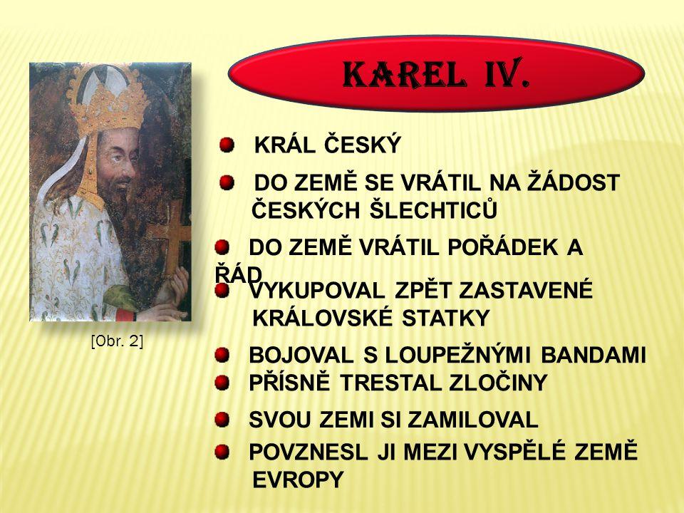 KAREL IV. KRÁL ČESKÝ DO ZEMĚ SE VRÁTIL NA ŽÁDOST ČESKÝCH ŠLECHTICŮ