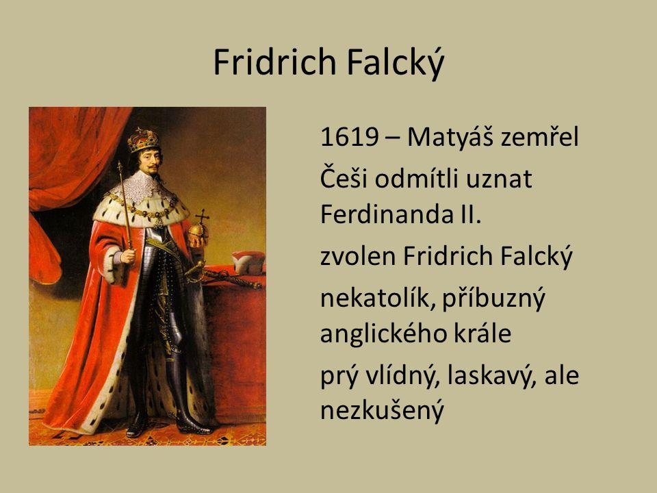Fridrich Falcký 1619 – Matyáš zemřel Češi odmítli uznat Ferdinanda II.