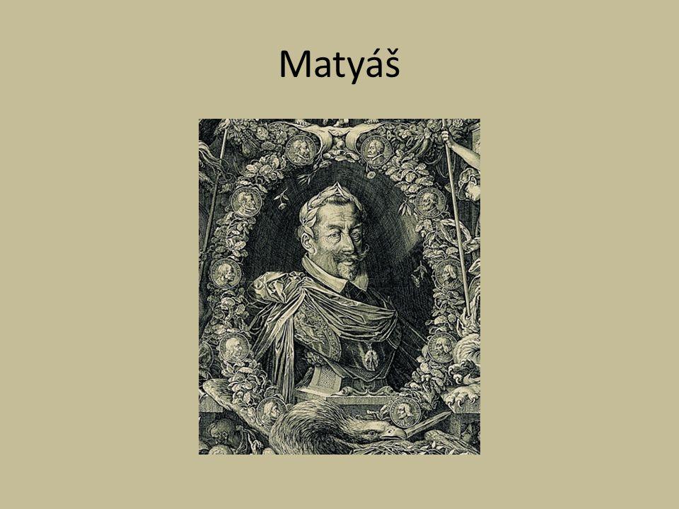 Matyáš http://upload.wikimedia.org/wikipedia/commons/0/04/Emperor_Matthias.jpg
