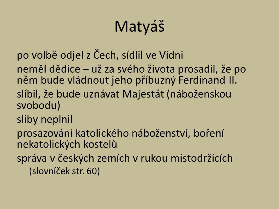 Matyáš po volbě odjel z Čech, sídlil ve Vídni