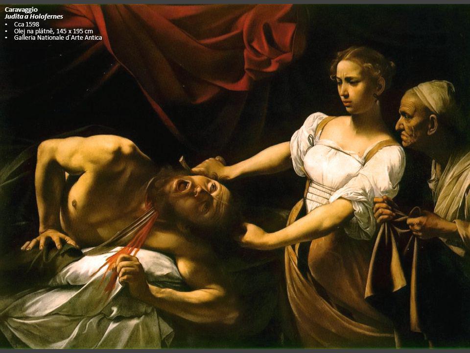 Caravaggio Judita a Holofernes Cca 1598 Olej na plátně, 145 x 195 cm