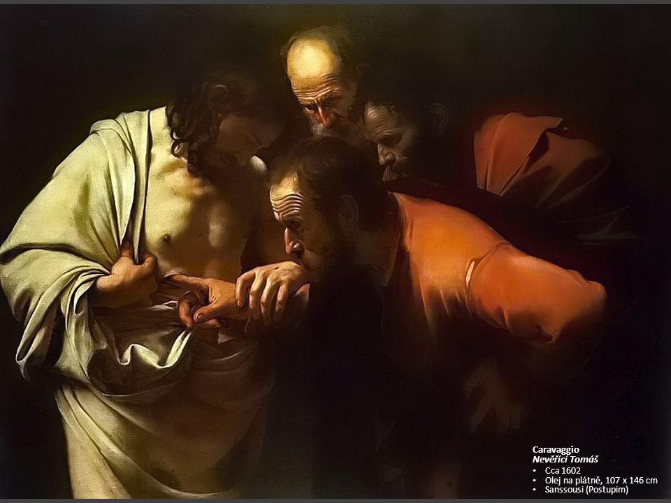 Caravaggio Nevěřící Tomáš Cca 1602 Olej na plátně, 107 x 146 cm