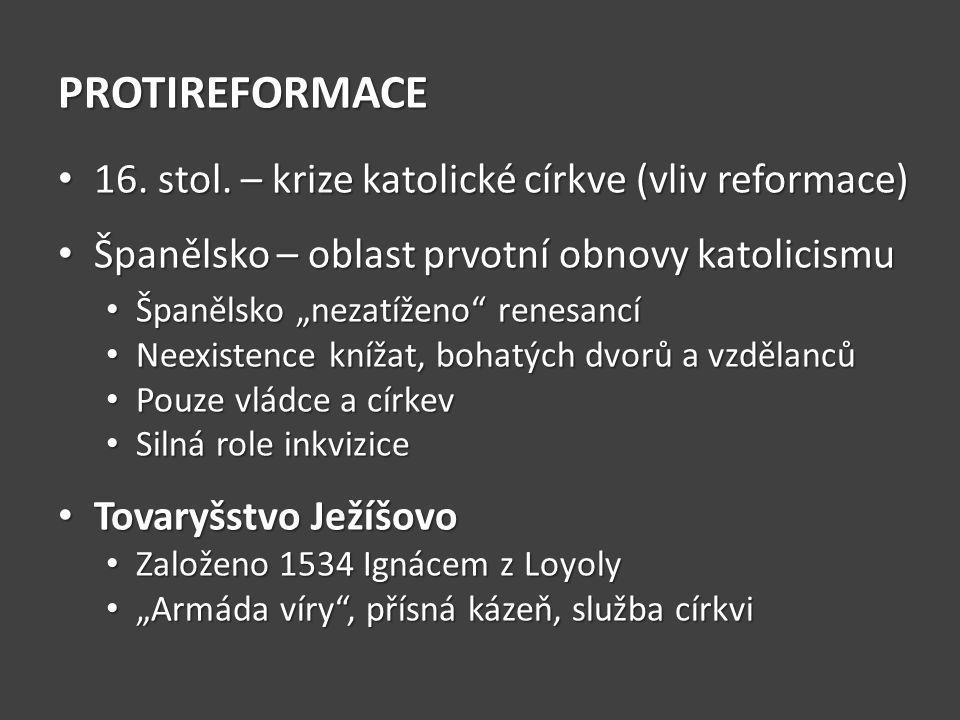 PROTIREFORMACE 16. stol. – krize katolické církve (vliv reformace)