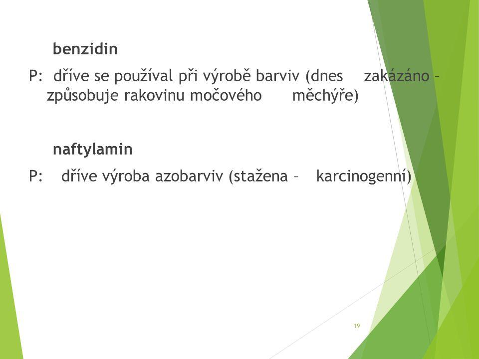 benzidin P: dříve se používal při výrobě barviv (dnes zakázáno – způsobuje rakovinu močového měchýře) naftylamin P: dříve výroba azobarviv (stažena – karcinogenní)