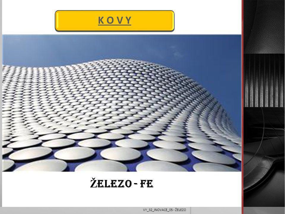 K O V Y ŽELEZO - Fe VY_32_INOVACE_05 - ŽELEZO