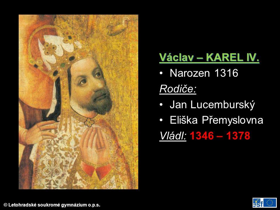 Václav – KAREL IV. Narozen 1316 Rodiče: Jan Lucemburský Eliška Přemyslovna Vládl: 1346 – 1378