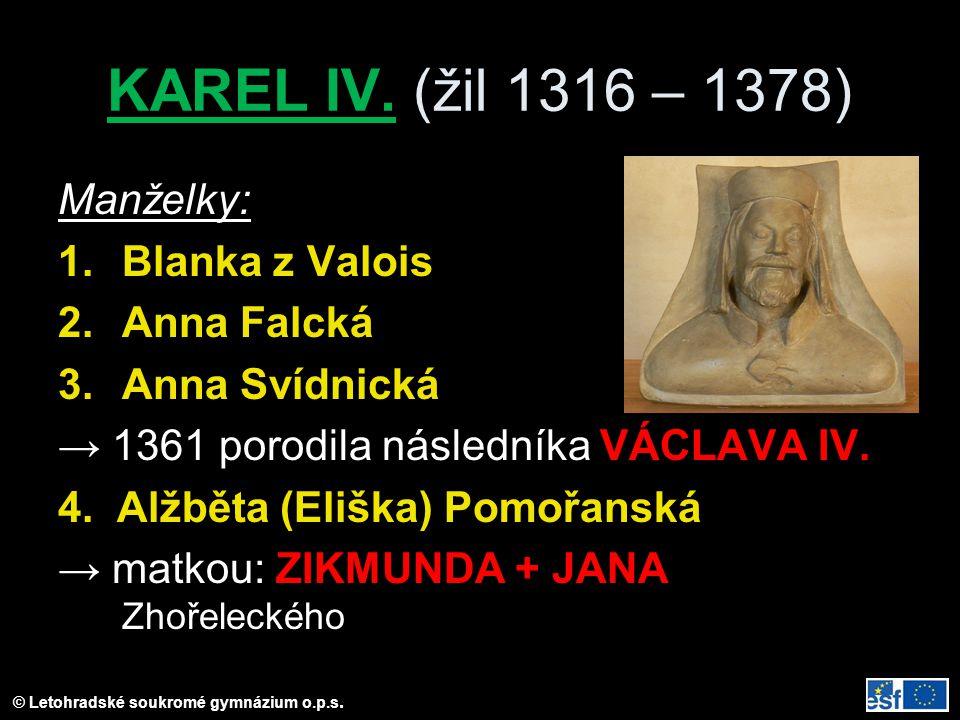 KAREL IV. (žil 1316 – 1378) Manželky: Blanka z Valois Anna Falcká