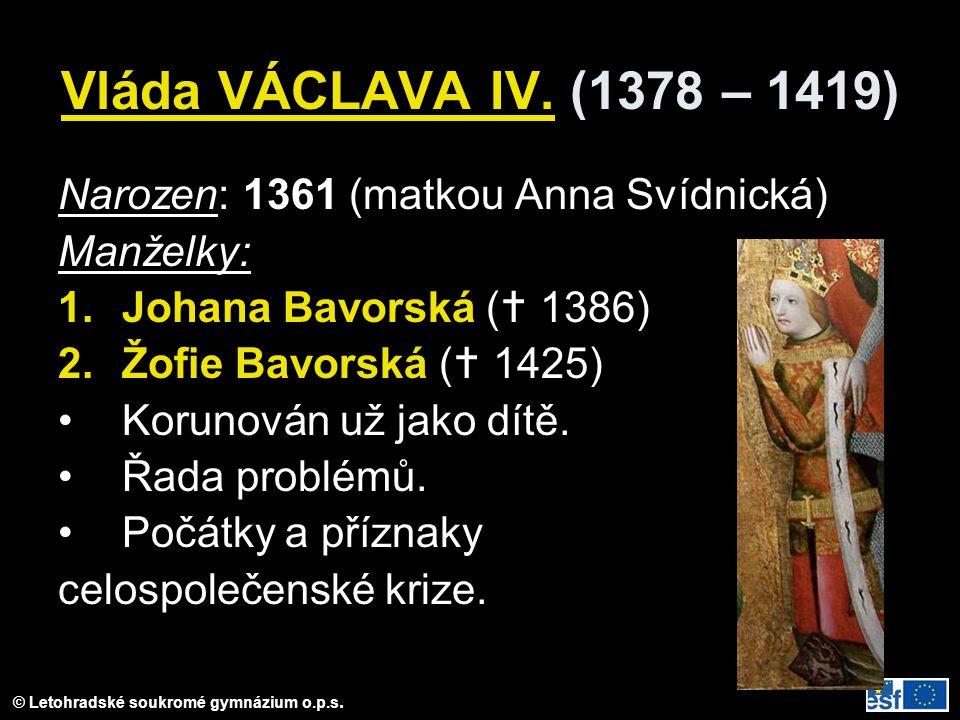 Vláda VÁCLAVA IV. (1378 – 1419) Narozen: 1361 (matkou Anna Svídnická)