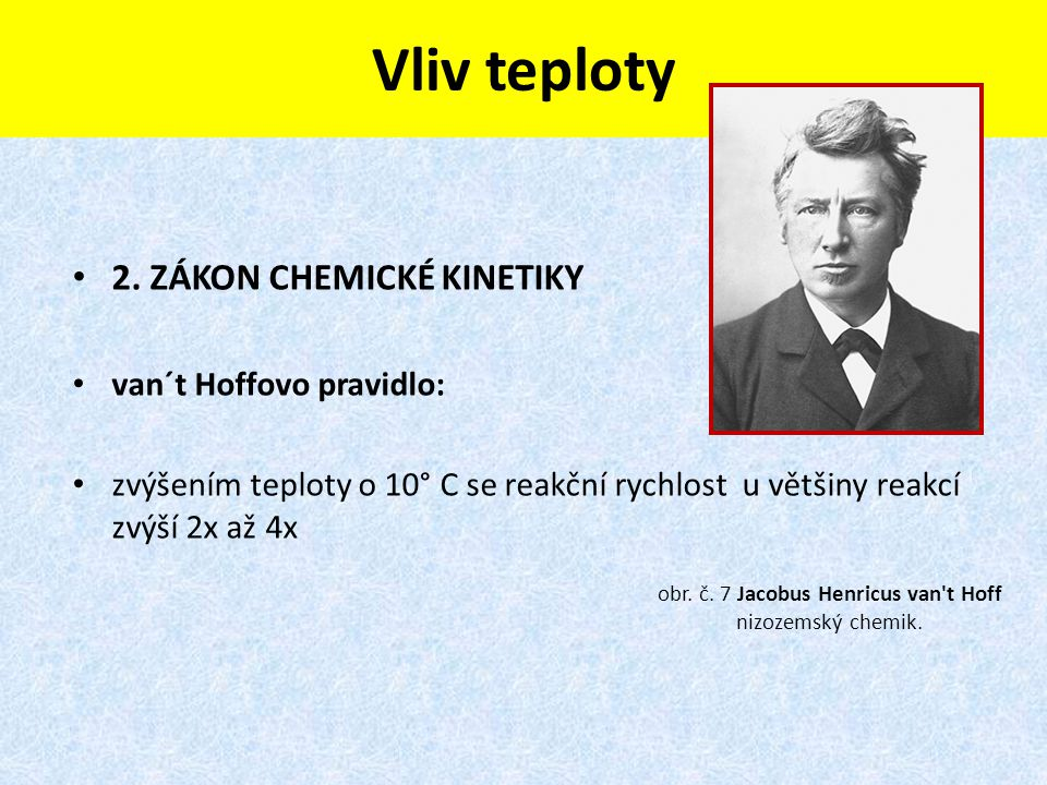 Vliv teploty 2. ZÁKON CHEMICKÉ KINETIKY van´t Hoffovo pravidlo: