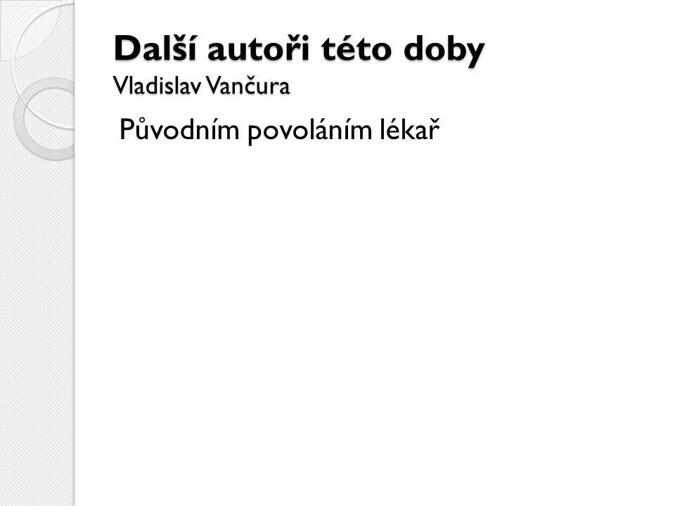 Další autoři této doby Vladislav Vančura