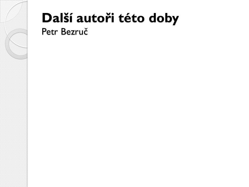 Další autoři této doby Petr Bezruč
