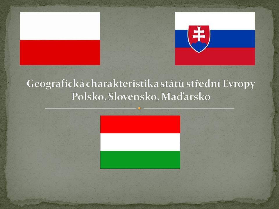 Geografická charakteristika států střední Evropy Polsko, Slovensko, Maďarsko