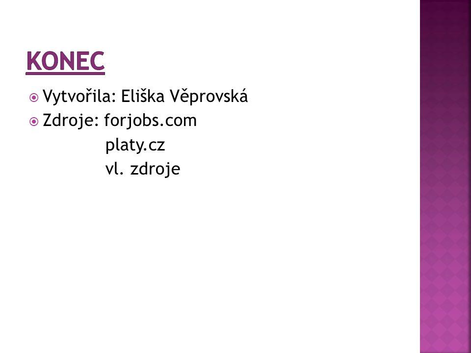 konec Vytvořila: Eliška Věprovská Zdroje: forjobs.com platy.cz