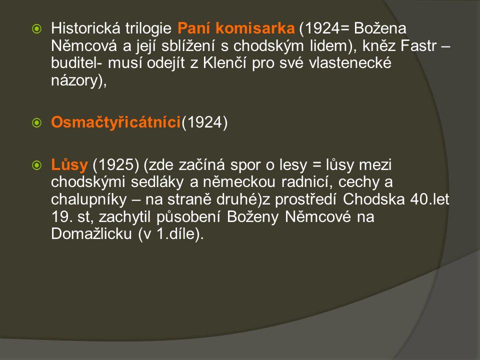 Historická trilogie Paní komisarka (1924= Božena Němcová a její sblížení s chodským lidem), kněz Fastr – buditel- musí odejít z Klenčí pro své vlastenecké názory),
