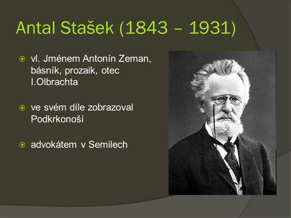 Antal Stašek (1843 – 1931) vl. Jménem Antonín Zeman, básník, prozaik, otec I.Olbrachta. ve svém díle zobrazoval Podkrkonoší.