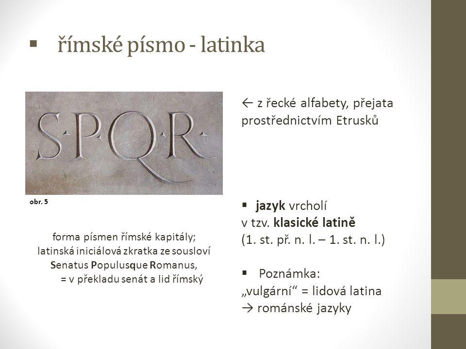 římské písmo - latinka ← z řecké alfabety, přejata prostřednictvím Etrusků. jazyk vrcholí. v tzv. klasické latině.