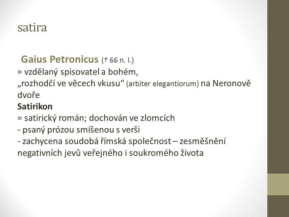 satira Gaius Petronicus († 66 n. l.) = vzdělaný spisovatel a bohém,