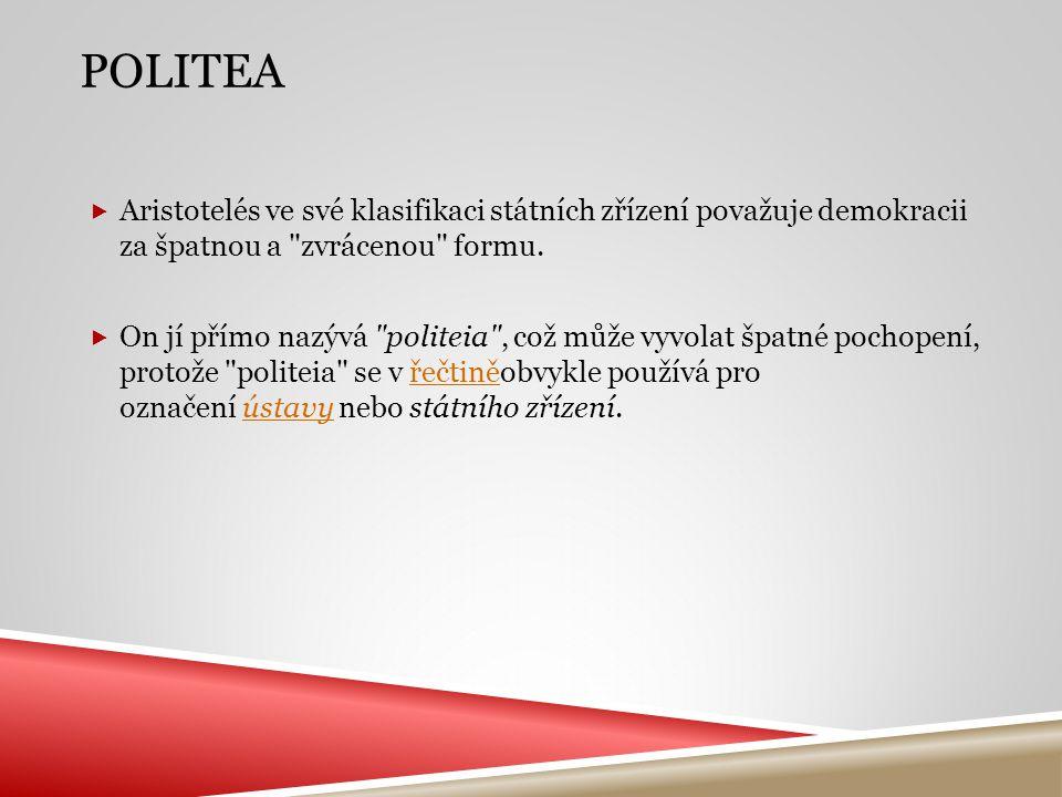 Politea Aristotelés ve své klasifikaci státních zřízení považuje demokracii za špatnou a zvrácenou formu.