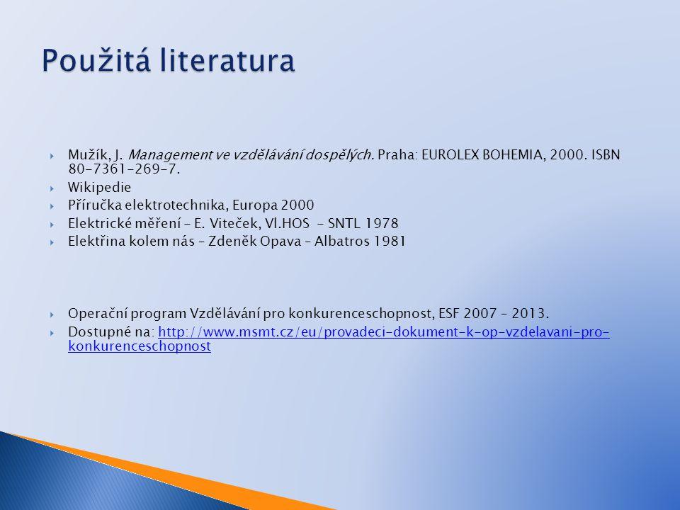 Použitá literatura Mužík, J. Management ve vzdělávání dospělých. Praha: EUROLEX BOHEMIA, 2000. ISBN 80-7361-269-7.