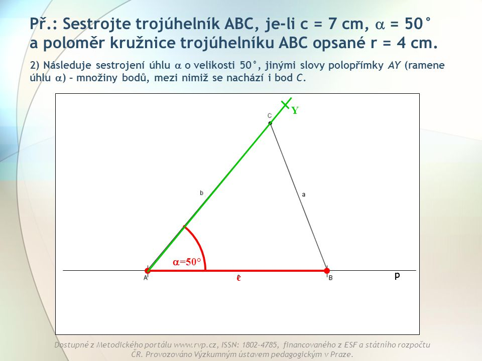 Př.: Sestrojte trojúhelník ABC, je-li c = 7 cm,  = 50° a poloměr kružnice trojúhelníku ABC opsané r = 4 cm.