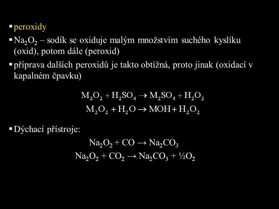 peroxidy Na2O2 – sodík se oxiduje malým množstvím suchého kyslíku (oxid), potom dále (peroxid)