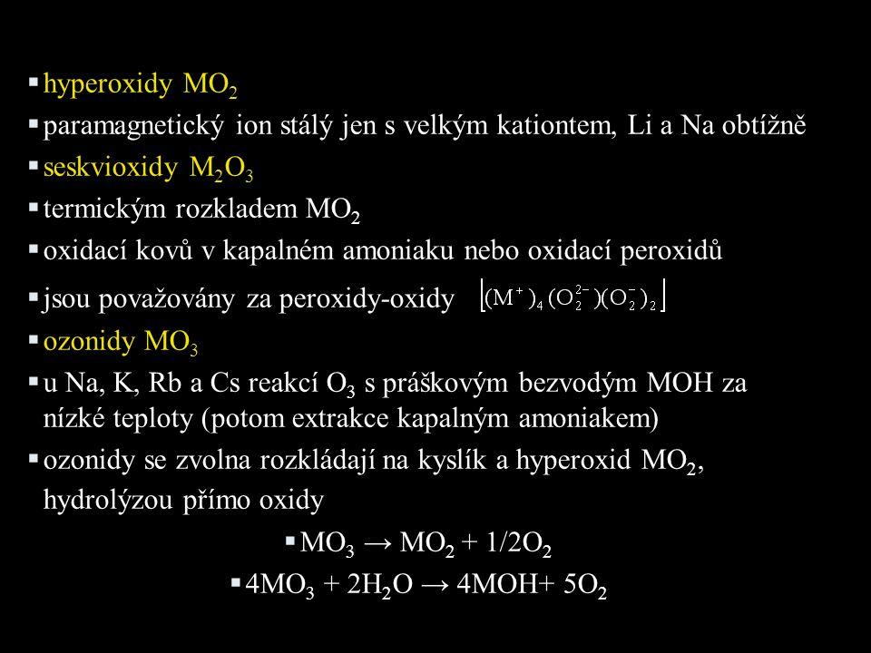 hyperoxidy MO2 paramagnetický ion stálý jen s velkým kationtem, Li a Na obtížně. seskvioxidy M2O3.