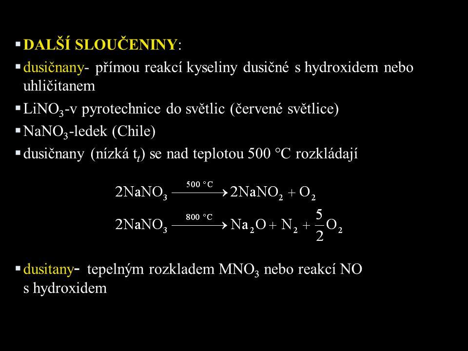 DALŠÍ SLOUČENINY: dusičnany- přímou reakcí kyseliny dusičné s hydroxidem nebo uhličitanem. LiNO3-v pyrotechnice do světlic (červené světlice)