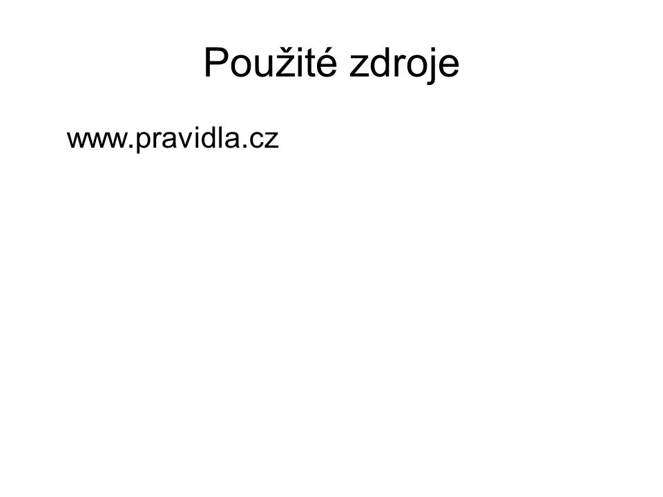 Použité zdroje www.pravidla.cz