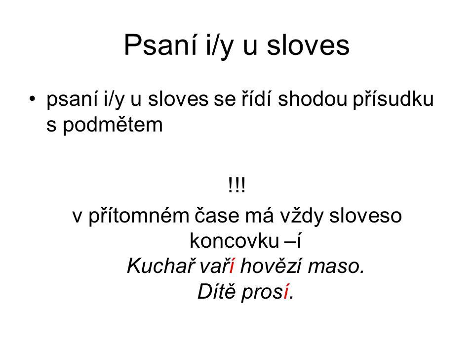Psaní i/y u sloves psaní i/y u sloves se řídí shodou přísudku s podmětem. !!!