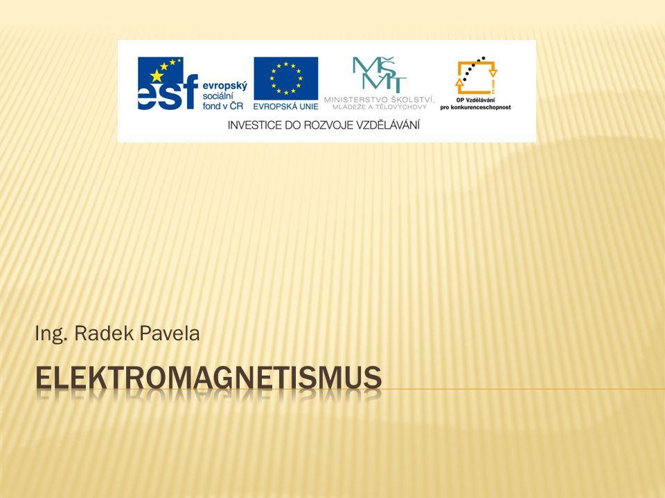 Ing. Radek Pavela Elektromagnetismus