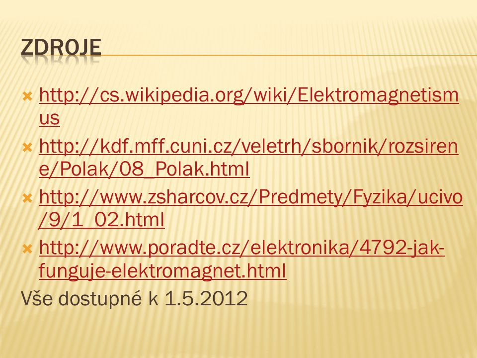 Zdroje http://cs.wikipedia.org/wiki/Elektromagnetismus