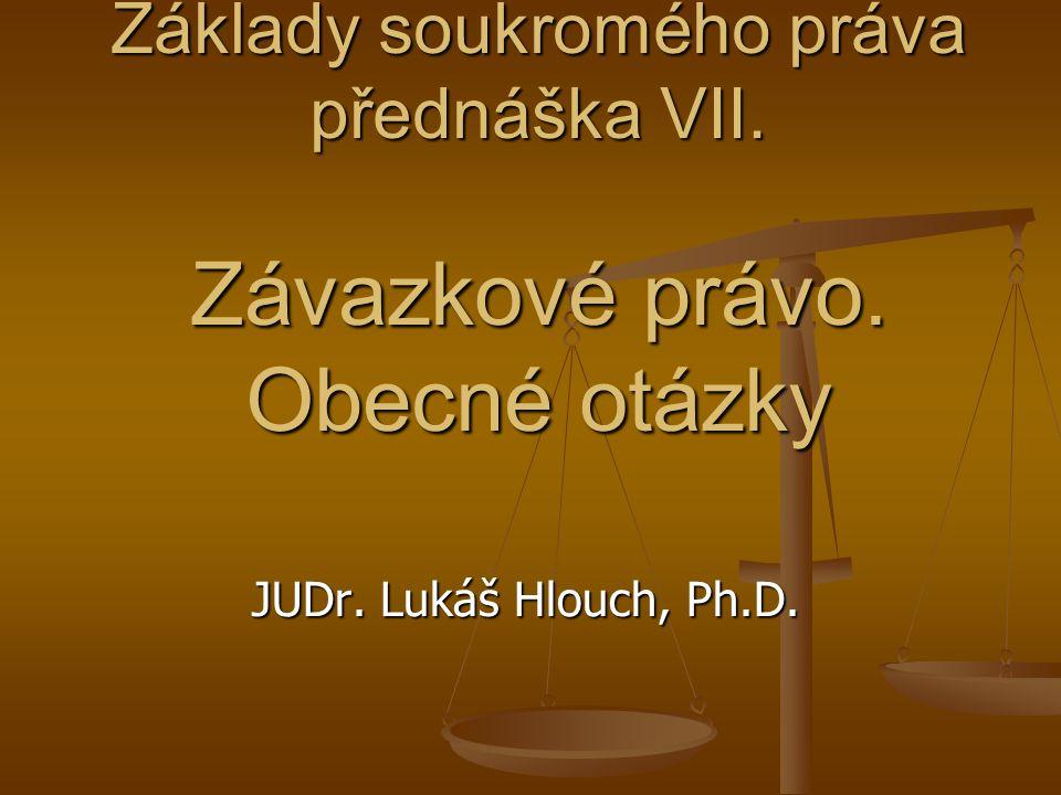 Základy soukromého práva přednáška VII. Závazkové právo. Obecné otázky